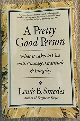 A Pretty Good Person: What It Takes to Live With Courage, Gratitude and Integrity (0060674237) by Lewis B. Smedes