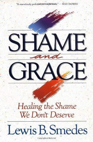 9780060674281: Shame and Grace: Healing the Shame We Dont Deserve