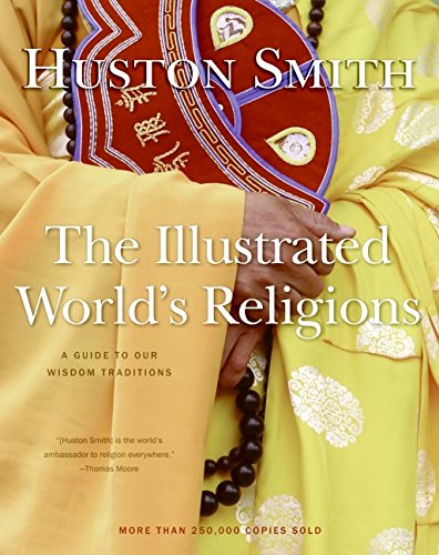 The Illustrated World's Religions: A Guide to Our Wisdom Traditions: Huston Smith