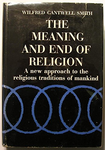 The Meaning and End of Religion: Smith, Wilfred C.