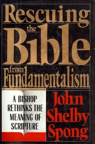 Rescuing the Bible from Fundamentalism: A Bishop: John Shelby Spong