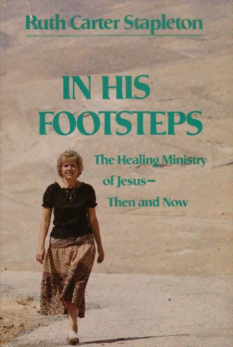 9780060675165: In His footsteps: The healing ministry of Jesus, then and now