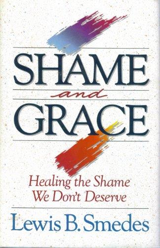 9780060675219: Shame and Grace: Healing the Shame We Don't Deserve