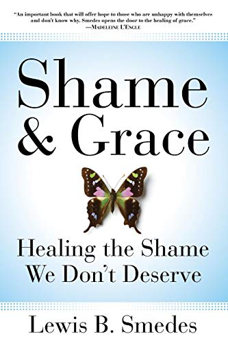 Shame and Grace: Healing the Shame We Don't Deserve (0060675225) by Lewis B. Smedes