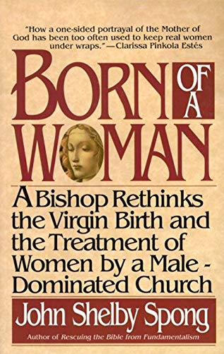 9780060675233: Born of a Woman: A Bishop Rethinks the Virgin Birth and the Treatment of Women by a Male-Dominated Church