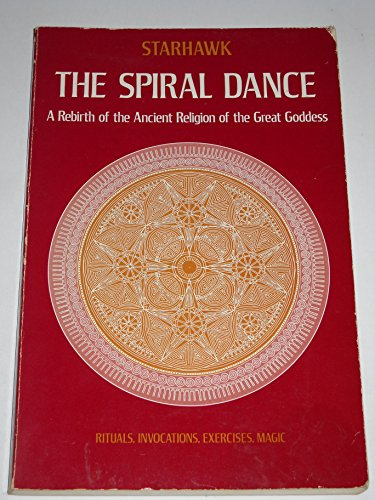 9780060675356: Spiral Dance: A Rebirth of the Ancient Religion of the Great Goddess