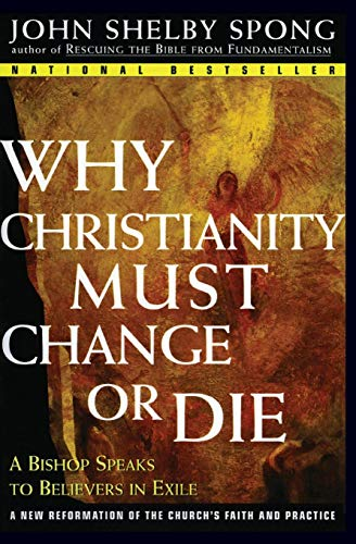 9780060675363: Why Christianity Must Change or Die: A Bishop Speaks to Believers In Exile