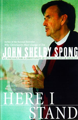 Here I Stand: My Struggle for a Christianity of Integrity, Love, and Equality (0060675381) by John Shelby Spong