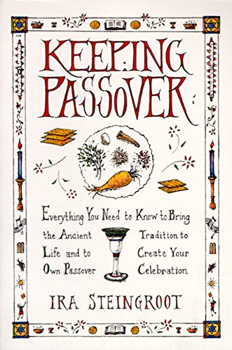 9780060675530: Keeping Passover: Everything You Need to Know to Bring the Ancient Tradition to Life and Create Yo