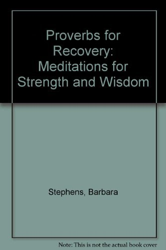 Proverbs for Recovery: Meditations for Strength and Wisdom (0060675934) by Stephens, Barbara