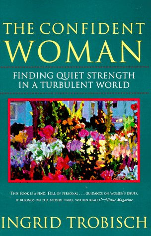 9780060675950: The Confident Woman: Finding Quiet Strength in a Turbulent World