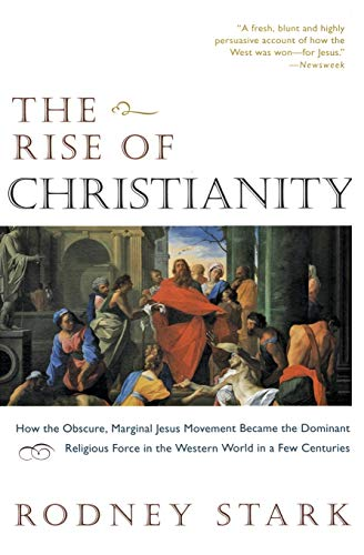 9780060677015: The Rise of Christianity: How the Obscure, Marginal Jesus Movement Became the Dominant Religious Force in the Western World in a Few Centuries