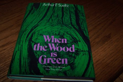 9780060677596: When the Wood is Green: Christians Over 30 and How They Grow