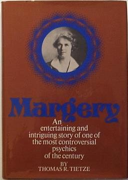 Margery; An entertaining and intriguing story of one of the most controversial psychics of the ...