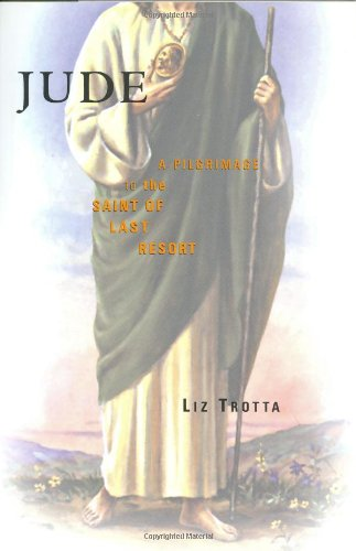 9780060682743: Jude: A Pilgrimage to the Saint of Last Resort