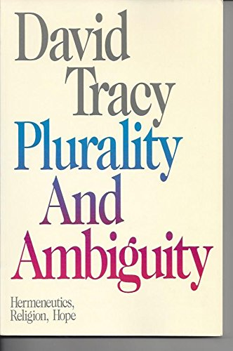 Plurality and Ambiguity: Hermeneutics, Religion, Hope.: David Tracy .