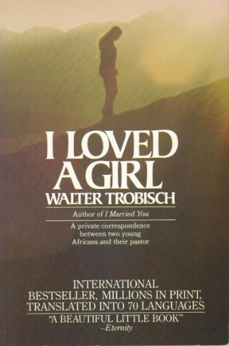 9780060684433: I Loved a Girl (Including I Loved [I.E. Love] a Young Man): Young Africans Speak: A Private Correspondence Between Two Young Africans and Their PastorI LOVED A GIRL (INCLUDING I LO