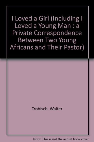 9780060684549: I Loved a Girl (Including I Loved a Young Man : a Private Correspondence Between Two Young Africans and Their Pastor)