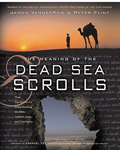 9780060684655: The Meaning of the Dead Sea Scrolls: Their Significance For Understanding the Bible, Judaism, Jesus, and Christianity