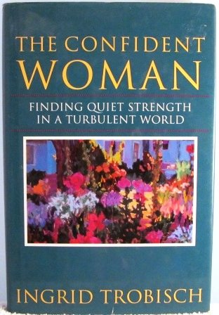 9780060685522: The Confident Woman: Finding Quiet Strength in a Turbulent World