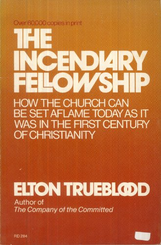 The Incendiary Fellowship (0060686413) by Elton Trueblood
