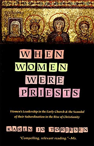 9780060686611: When Women Were Priests: Women's Leadership in the Early Church and the Scandal of Their Subordination in the Rise of Christianity
