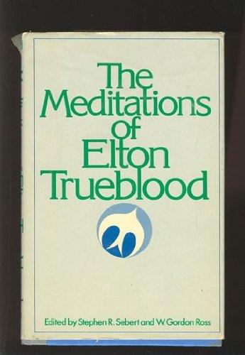 The meditations of Elton Trueblood: Trueblood, Elton