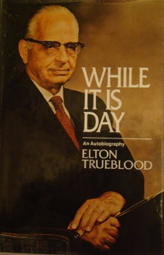 While It Is Day: An Autobiography (006068741X) by Elton Trueblood