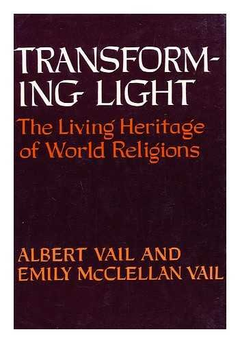 TRANSFORMING LIGHT: THE LIVING HERITAGE OF WORLD RELIGIONS: A and McClellan Vail Vail