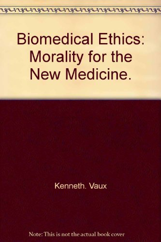 9780060688585: Biomedical ethics; morality for the new medicine