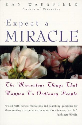 9780060692261: Expect a Miracle: The Miraculous Things That Happen to Ordinary People