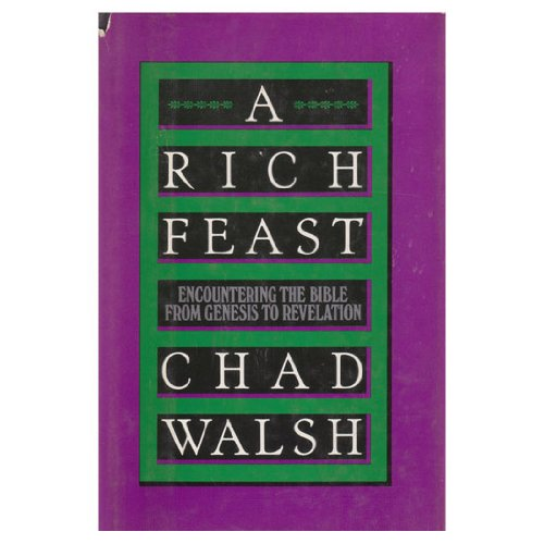 A Rich Feast : Encountering the Bible from Genesis to Revelation: Walsh, Chad