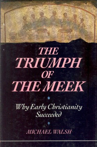 9780060692544: The Triumph of the Meek: Why Early Christianity Succeeded