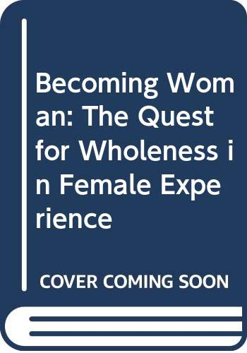 9780060692612: Becoming Woman: The Quest for Wholeness in Female Experience