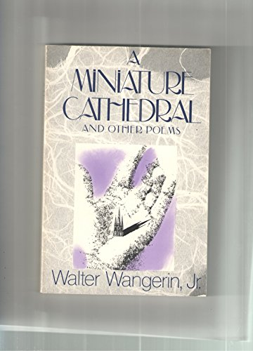 A Miniature Cathedral and Other Poems (0060692642) by Wangerin, Walter