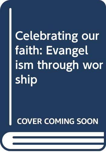 9780060692865: Celebrating our faith: Evangelism through worship