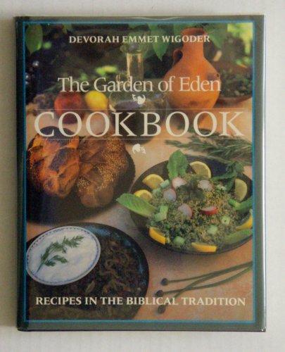 The Garden Of Eden Cookbook: Recipes In The Biblical Tradition.: Wigoder, Devorah Emmet.