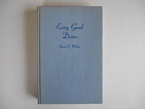 Every Good Desire: Wilson, Ernest C.