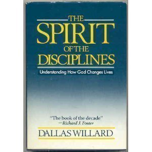 The Spirit of the Disciplines: Understanding How God Changes Lives (0060694416) by Willard, Dallas