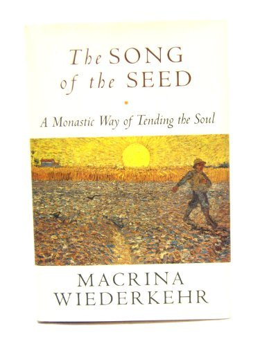 9780060695521: The Song of the Seed: The Monastic Way of Tending the Soul