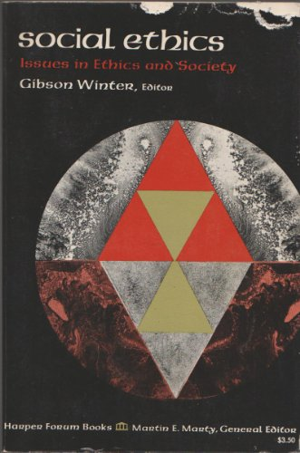 Social Ethics: Issues in Ethics and Society.: Gibson Winter