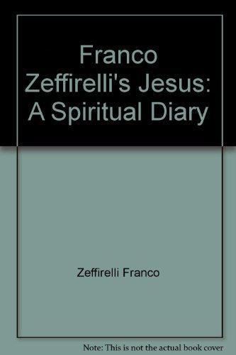 Franco Zeffirelli's Jesus: A Spiritual Diary: Zeffirelli, Franco