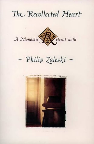 9780060697815: The Recollected Heart: A Monastic Retreat With Philip Zaleski