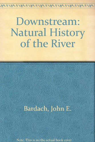 9780060702403: Downstream: Natural History of the River