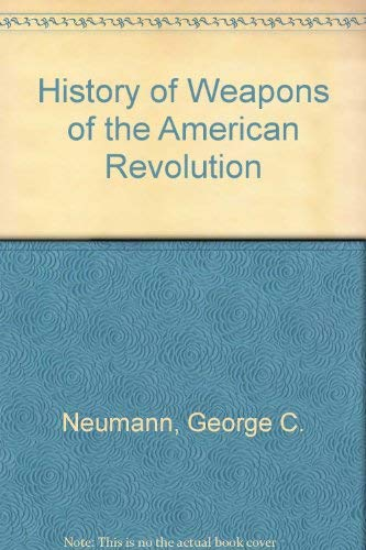 9780060712969: History of Weapons of the American Revolution