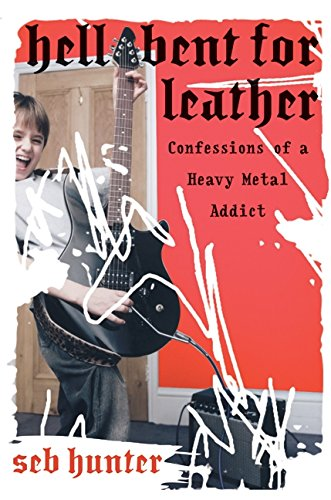 9780060722920: Hell Bent for Leather: Confessions of a Heavy Metal Addict