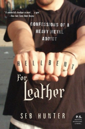 9780060722937: Hell Bent for Leather: Confessions of a Heavy Metal Addict