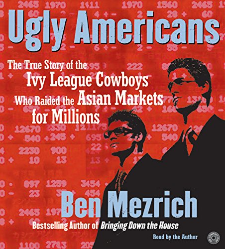 9780060723255: Ugly Americans: The True Story of the Ivy League Cowboys Who Raided the Asian Markets for Millions