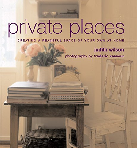 Private Places: Creating a Peaceful Space of: Wilson, Judith