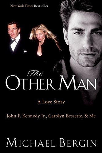 The Other Man: A Love Story - John F. Kennedy Jr., Carolyn Bessette, and Me: Bergin, Michael